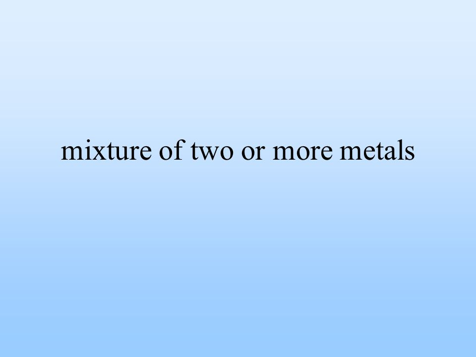 mixture of two or more metals