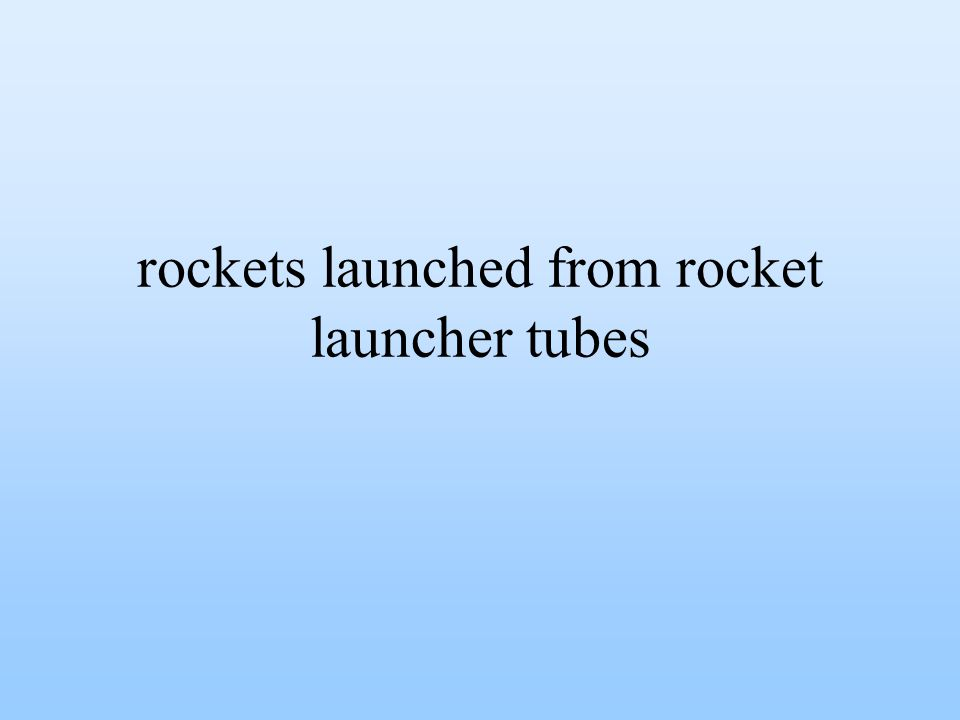 rockets launched from rocket launcher tubes
