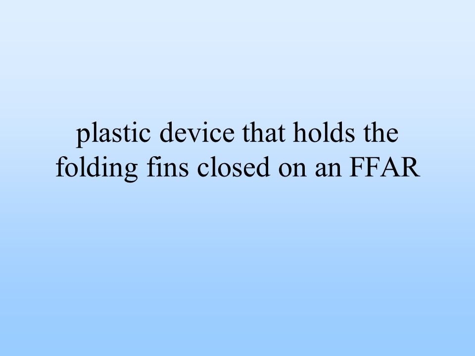 plastic device that holds the folding fins closed on an FFAR