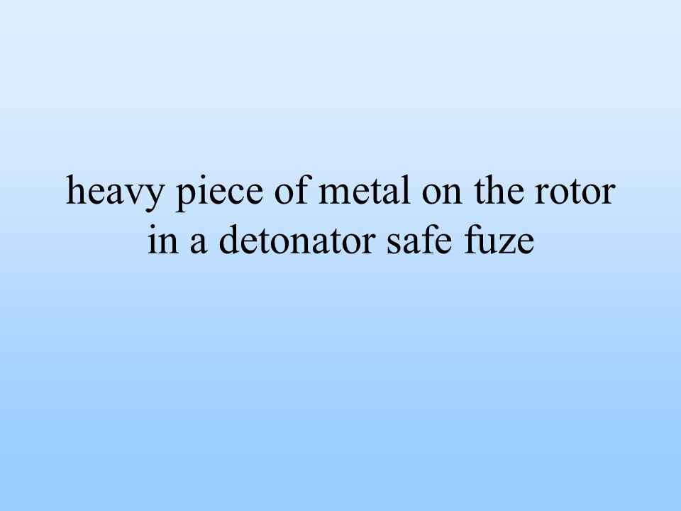 heavy piece of metal on the rotor in a detonator safe fuze