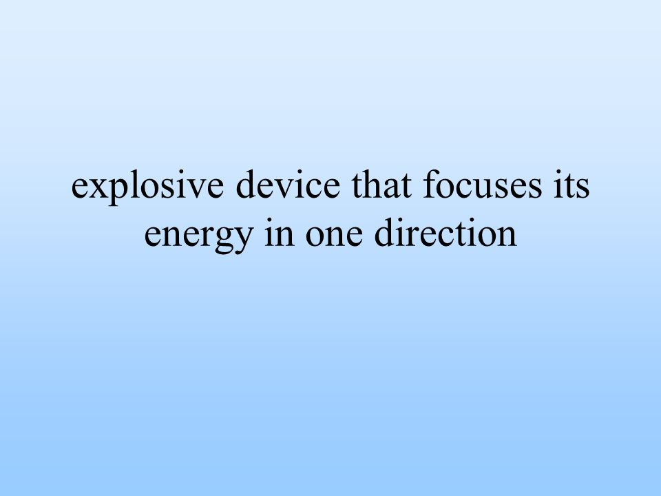 explosive device that focuses its energy in one direction