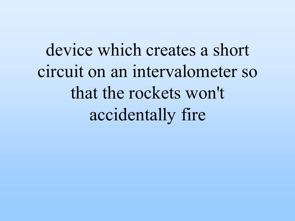 device which creates a short circuit on an intervalometer so that the rockets won t accidentally fire