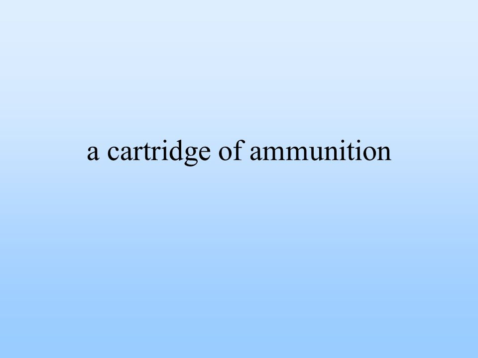 a cartridge of ammunition