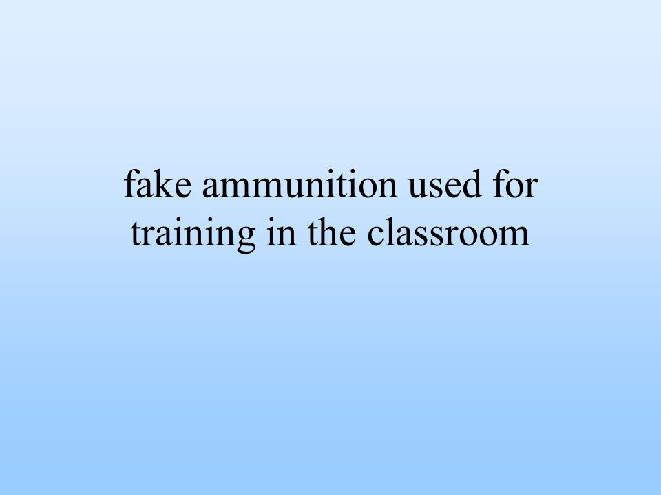 fake ammunition used for training in the classroom