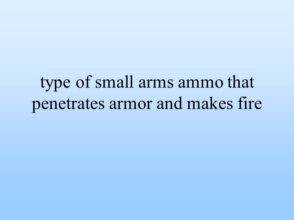type of small arms ammo that penetrates armor and makes fire