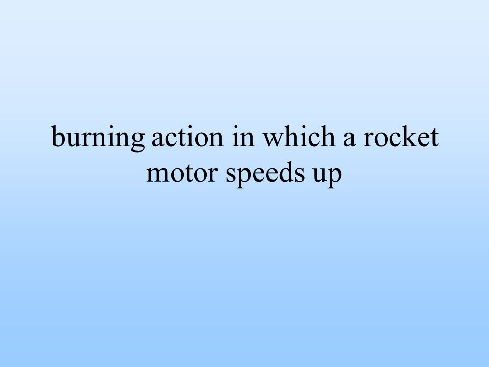 burning action in which a rocket motor speeds up