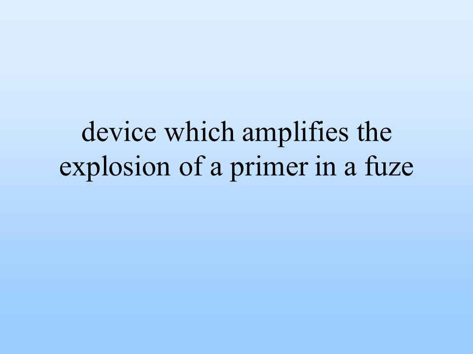device which amplifies the explosion of a primer in a fuze