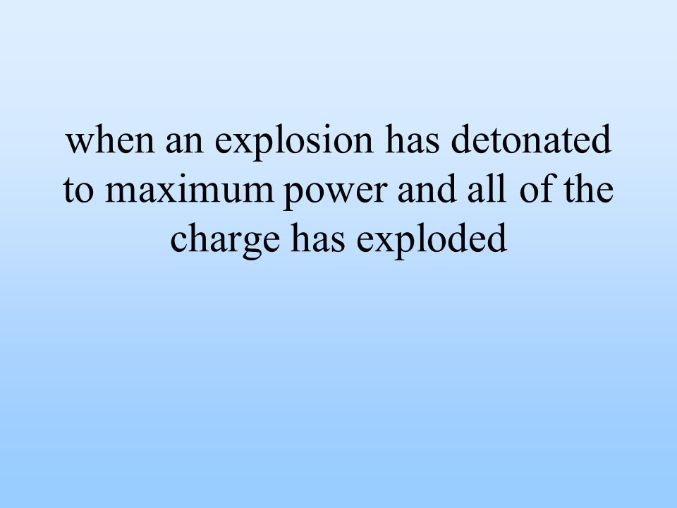 when an explosion has detonated to maximum power and all of the charge has exploded