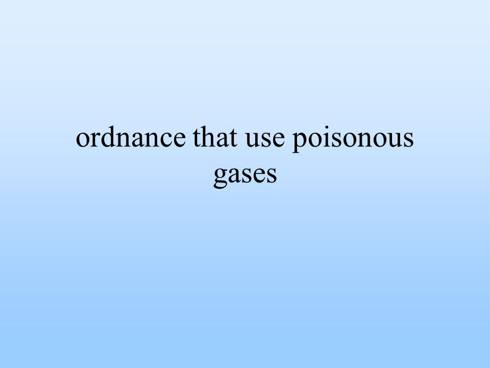 ordnance that use poisonous gases