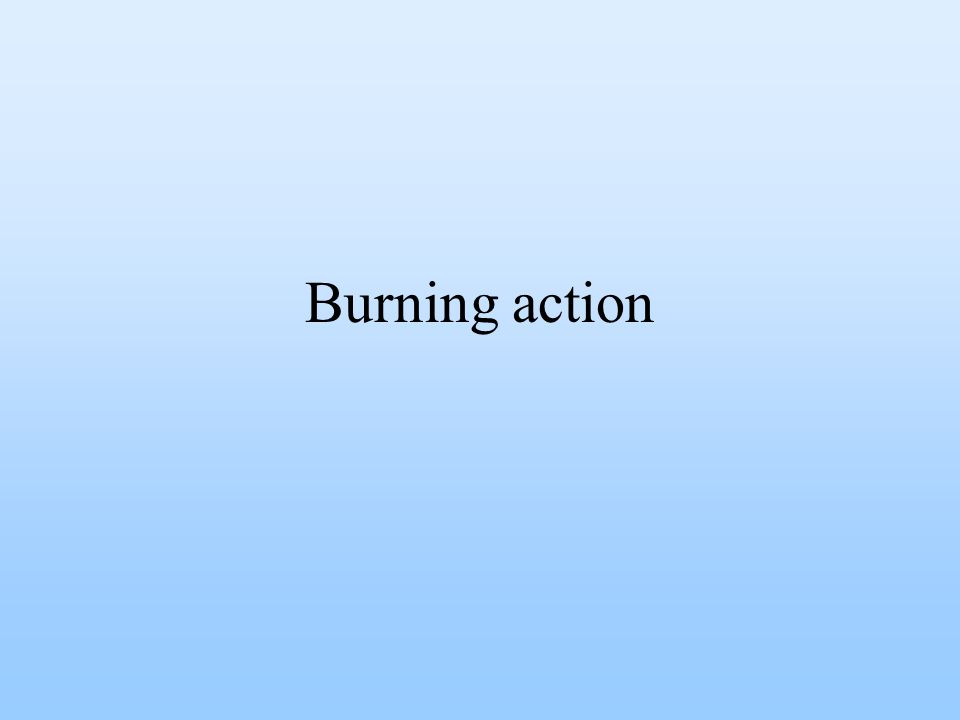 Burning action