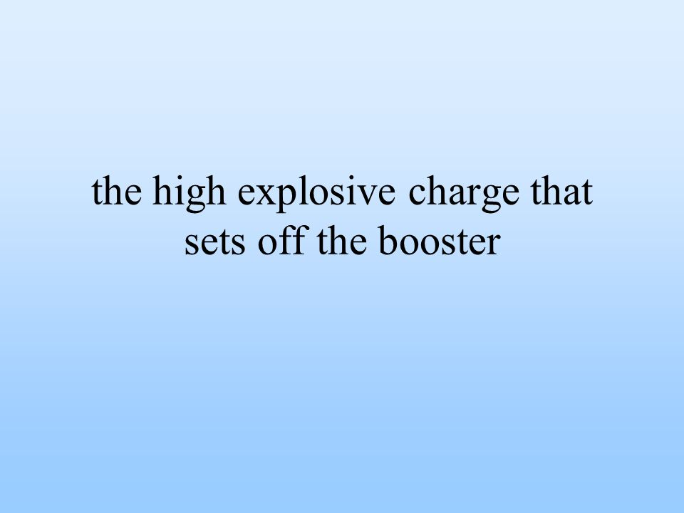 the high explosive charge that sets off the booster