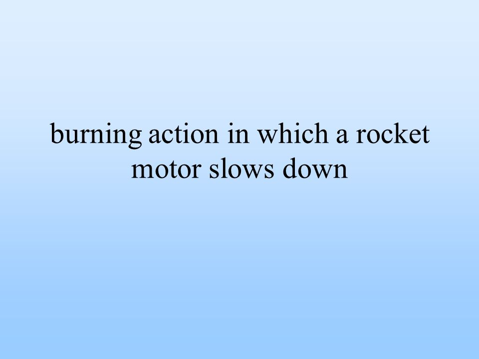 burning action in which a rocket motor slows down