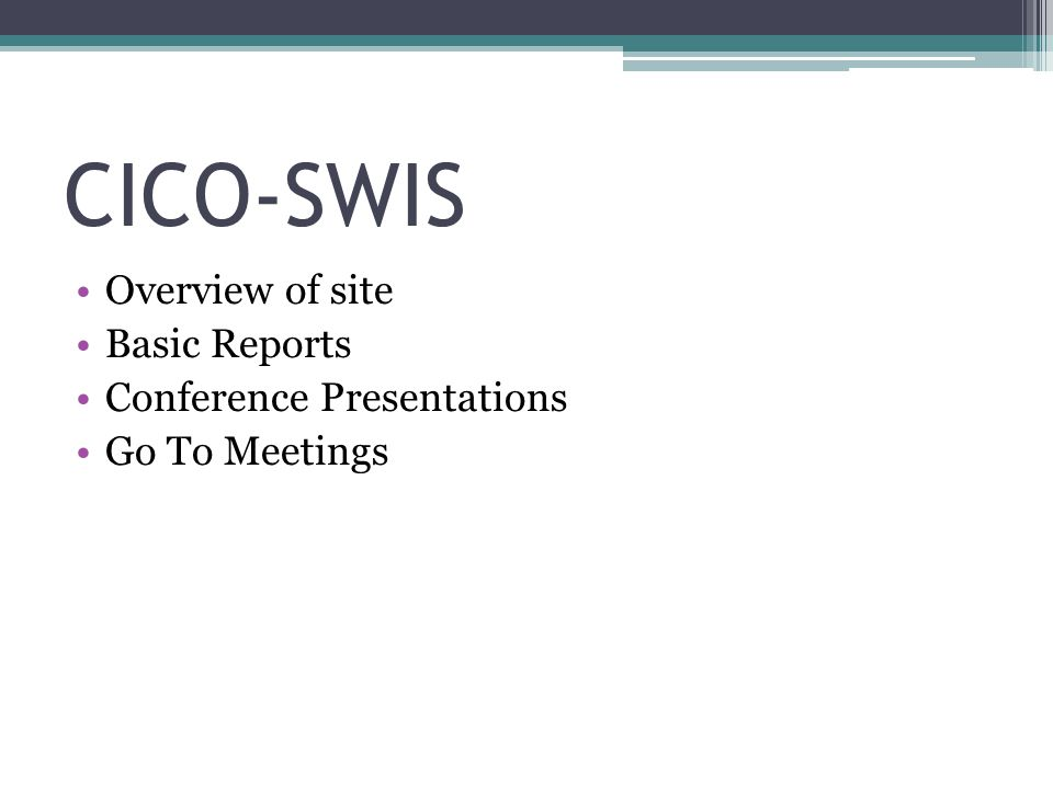 CICO-SWIS Overview of site Basic Reports Conference Presentations Go To Meetings
