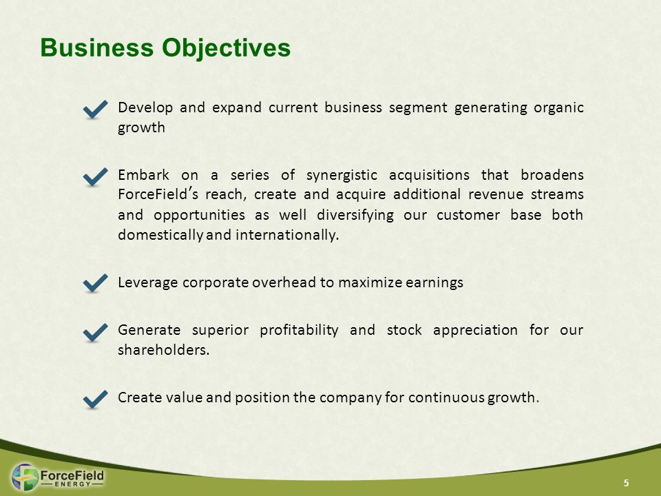 55 Business Objectives Develop and expand current business segment generating organic growth Embark on a series of synergistic acquisitions that broadens ForceField's reach, create and acquire additional revenue streams and opportunities as well diversifying our customer base both domestically and internationally.