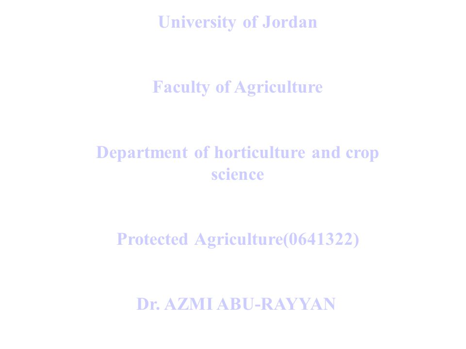 University of Jordan Faculty of Agriculture Department of horticulture and crop science Protected Agriculture(0641322) Dr.