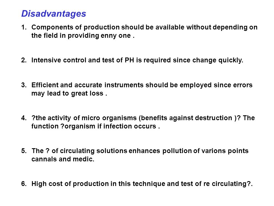 Disadvantages 1.Components of production should be available without depending on the field in providing enny one.