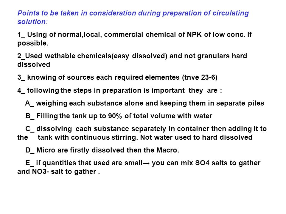 Points to be taken in consideration during preparation of circulating solution: 1_ Using of normal,local, commercial chemical of NPK of low conc.