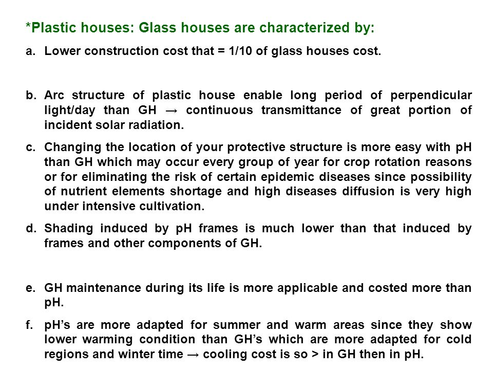 *Plastic houses: Glass houses are characterized by: a.Lower construction cost that = 1/10 of glass houses cost.