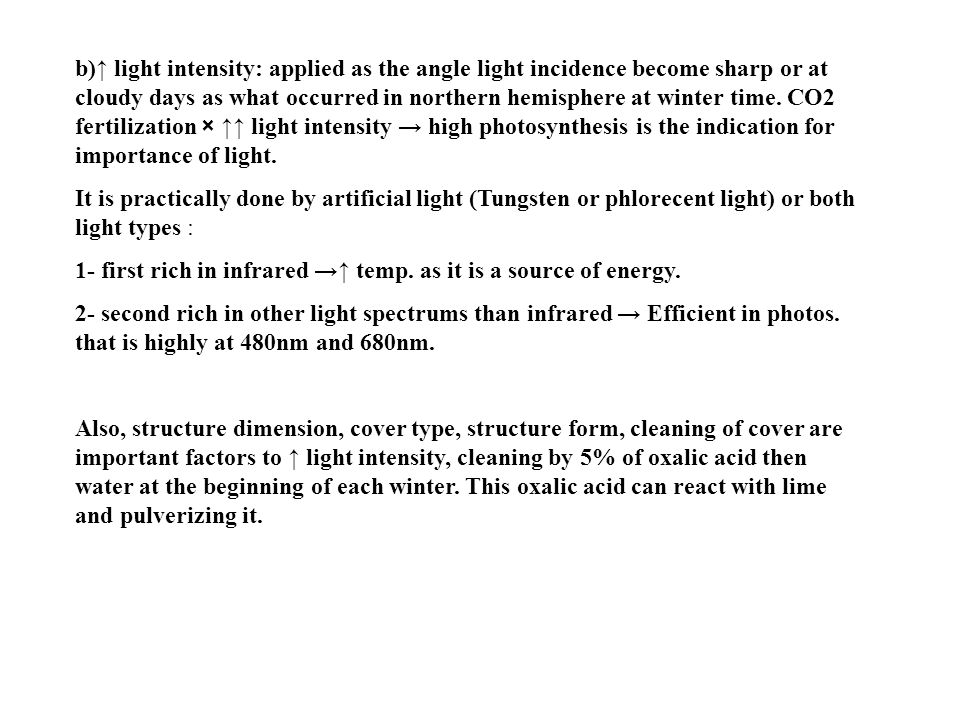b)↑ light intensity: applied as the angle light incidence become sharp or at cloudy days as what occurred in northern hemisphere at winter time.