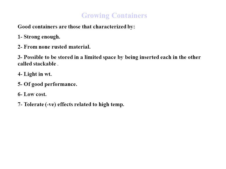 Growing Containers Good containers are those that characterized by: 1- Strong enough.