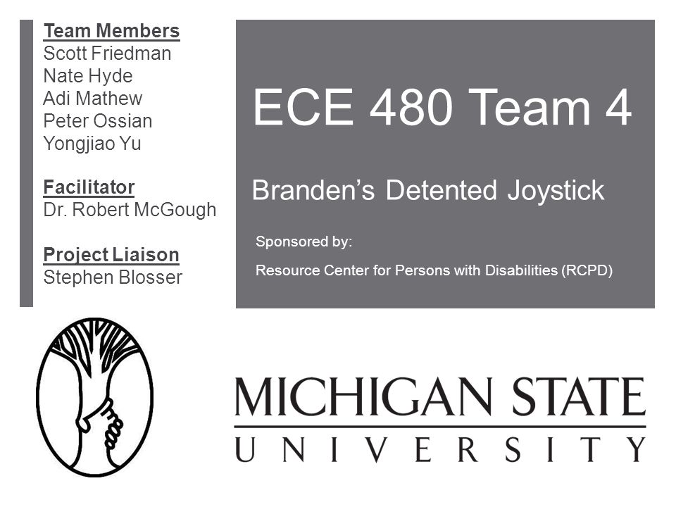 ECE 480 Team 4 Branden's Detented Joystick Sponsored by: Resource Center for Persons with Disabilities (RCPD) Facilitator Dr.