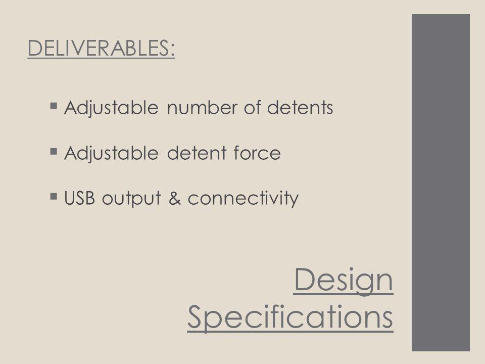 Design Specifications  Adjustable number of detents  Adjustable detent force  USB output & connectivity DELIVERABLES: