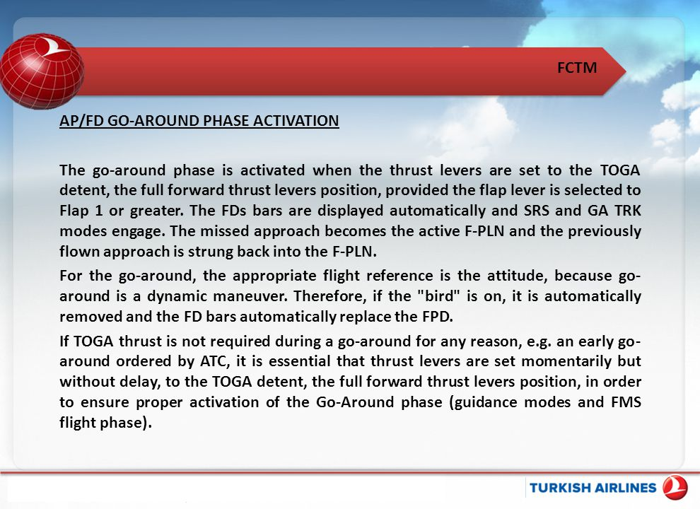 AP/FD GO-AROUND PHASE ACTIVATION The go-around phase is activated when the thrust levers are set to the TOGA detent, the full forward thrust levers po