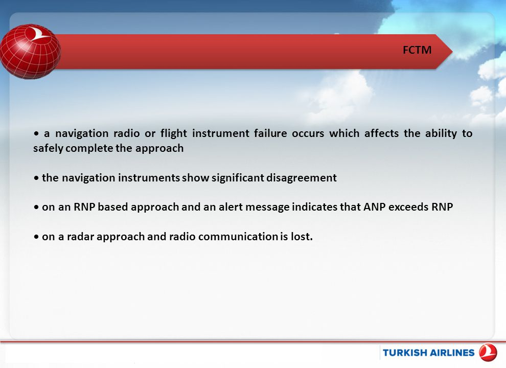 a navigation radio or flight instrument failure occurs which affects the ability to safely complete the approach the navigation instruments show signi
