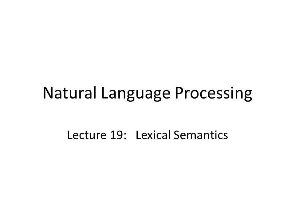Natural Language Processing Lecture 19: Lexical Semantics