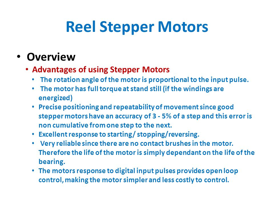 Reel Stepper Motors Overview Advantages of using Stepper Motors The rotation angle of the motor is proportional to the input pulse.