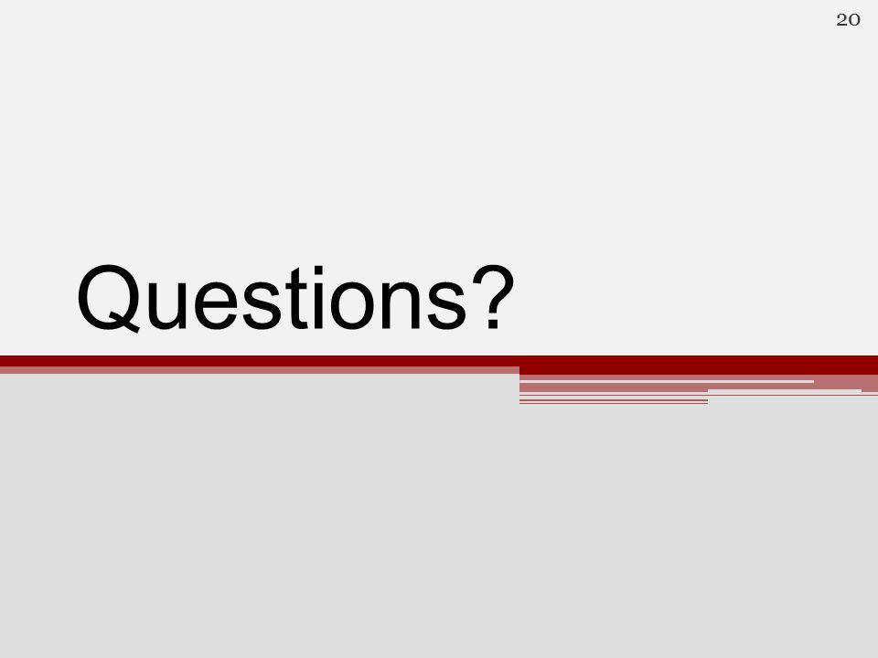Questions? 20