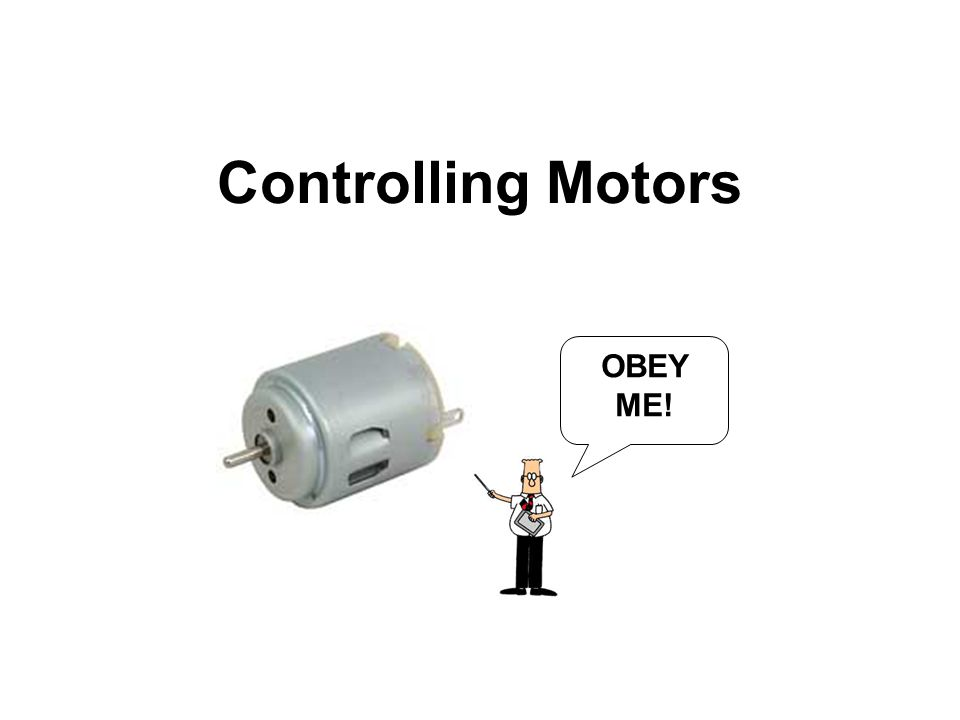 Controlling Motors OBEY ME!