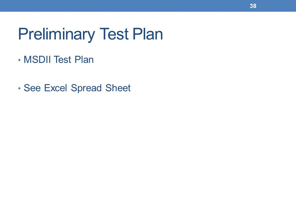 Preliminary Test Plan 38 MSDII Test Plan See Excel Spread Sheet