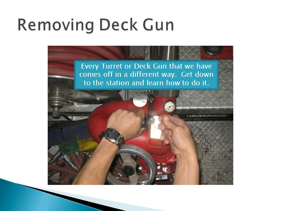 Every Turret or Deck Gun that we have comes off in a different way. Get down to the station and learn how to do it.