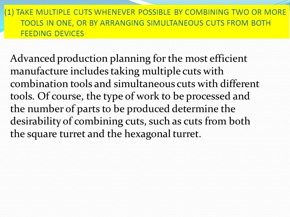 Advanced production planning for the most efficient manufacture includes taking multiple cuts with combination tools and simultaneous cuts with differ