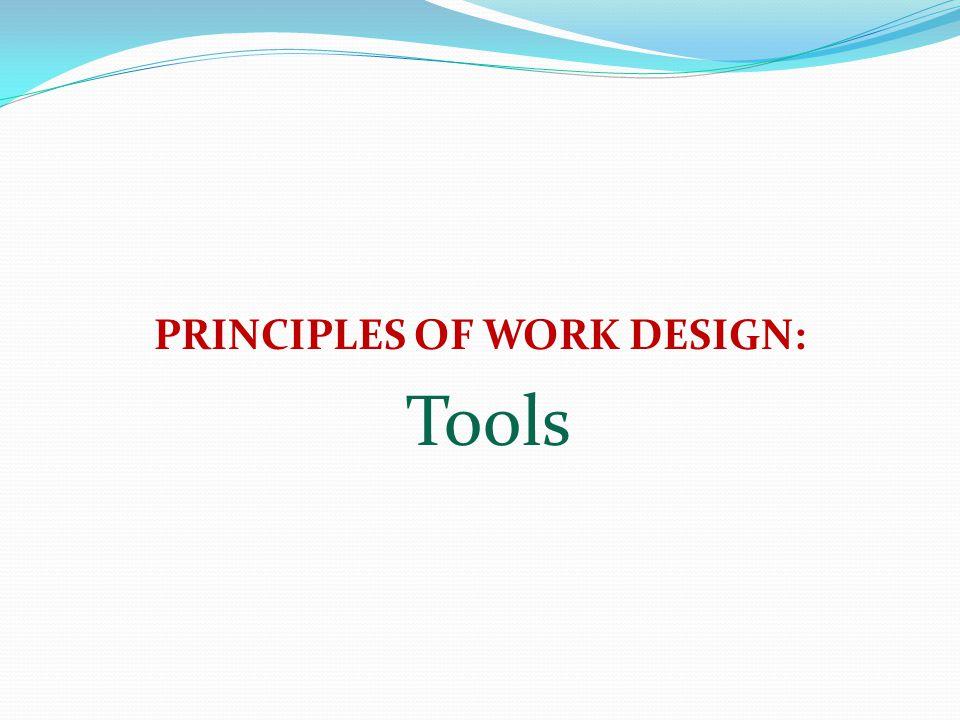 PRINCIPLES OF WORK DESIGN: Tools