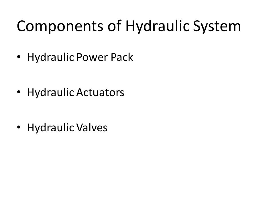 Components of Hydraulic System Hydraulic Power Pack Hydraulic Actuators Hydraulic Valves