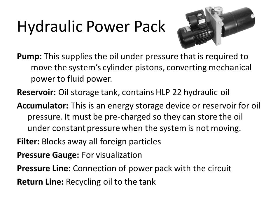 Hydraulic Power Pack Pump: This supplies the oil under pressure that is required to move the system's cylinder pistons, converting mechanical power to