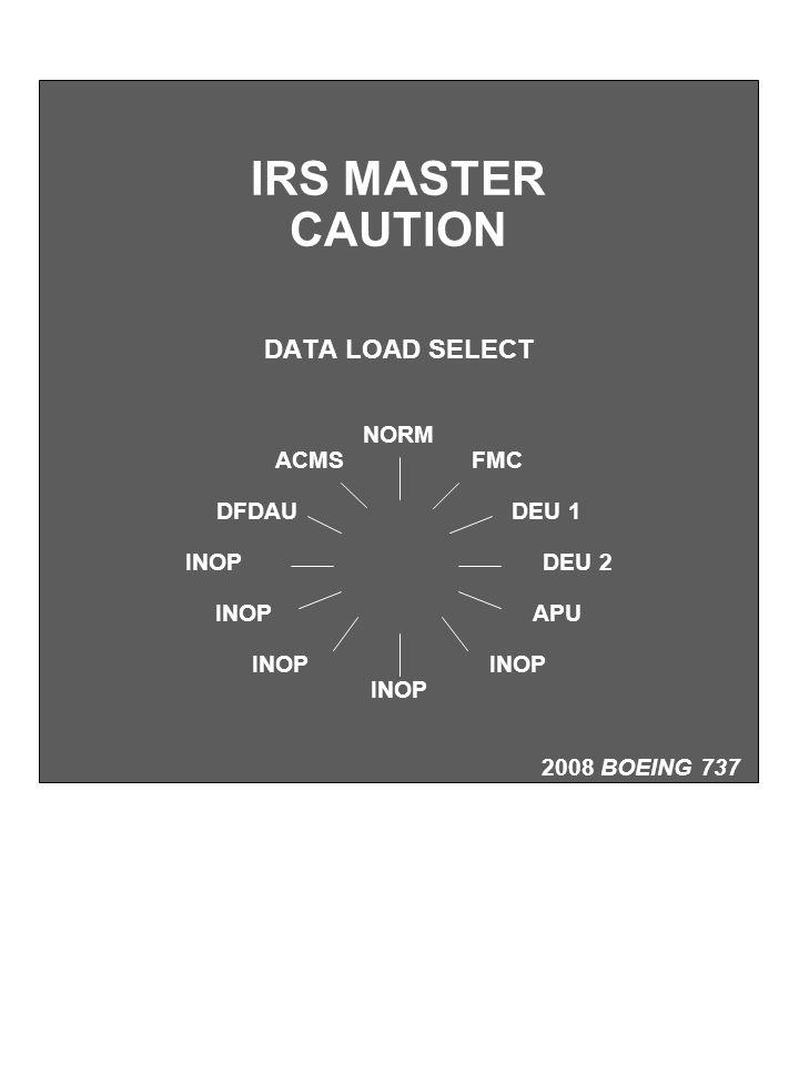 IRS MASTER CAUTION DATA LOAD SELECT NORM ACMS FMC DFDAU DEU 1 INOP DEU 2 INOP APU INOP 2008 BOEING 737
