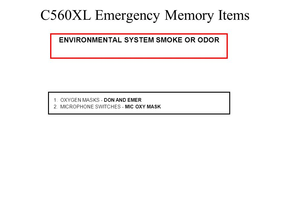 C560XL Emergency Memory Items SMOKE REMOVAL 1.OXYGEN MASKS - DON AND EMER 2.