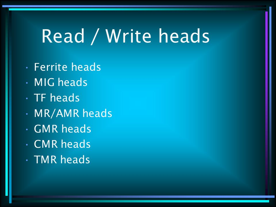 Read / Write heads Ferrite heads MIG heads TF heads MR/AMR heads GMR heads CMR heads TMR heads