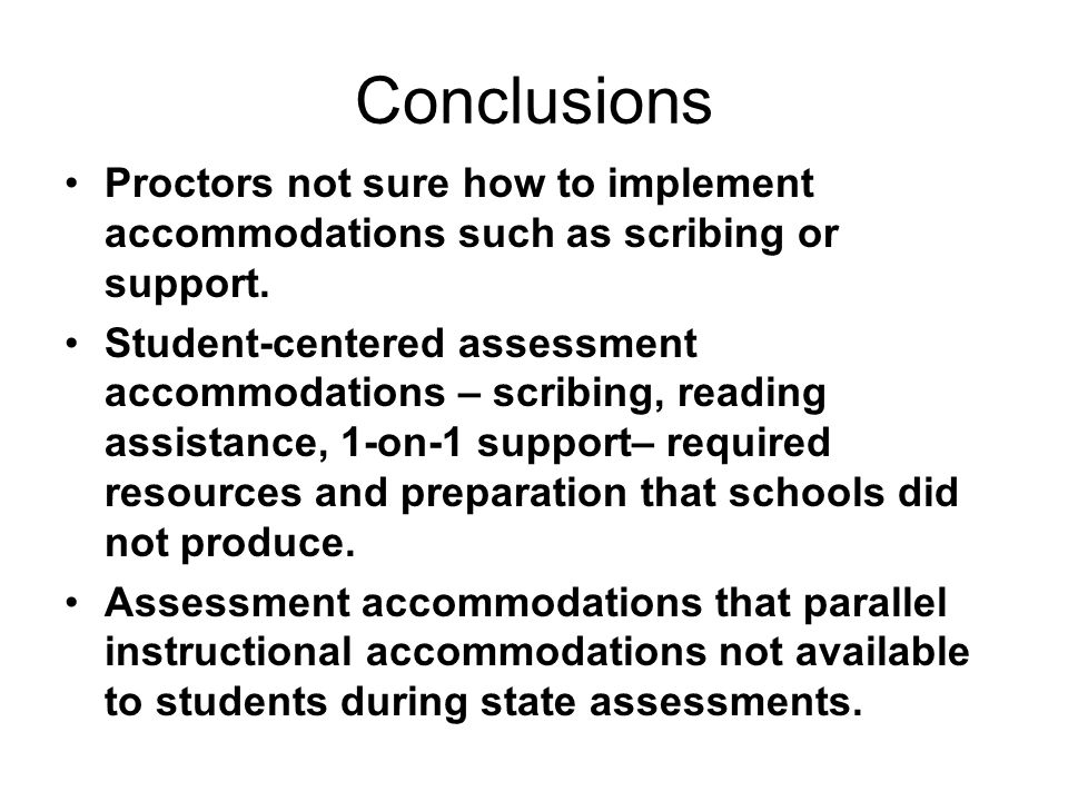 Conclusions Proctors not sure how to implement accommodations such as scribing or support.