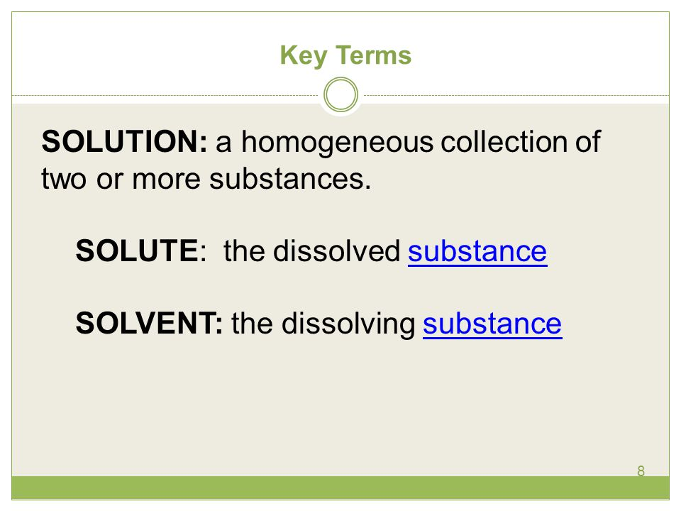 Key Terms 8 SOLUTION: a homogeneous collection of two or more substances.