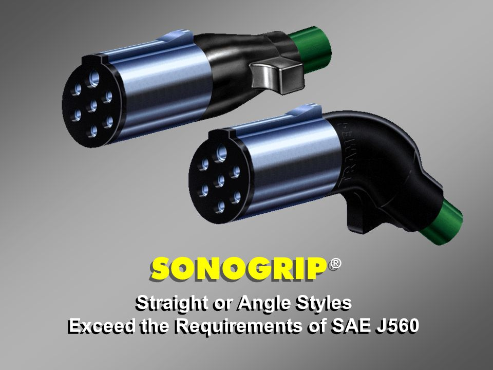 Straight or Angle Styles Exceed the Requirements of SAE J560 Straight or Angle Styles Exceed the Requirements of SAE J560 SONOGRIP ®