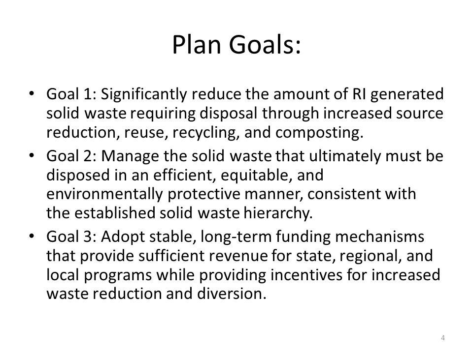 Plan Goals: Goal 1: Significantly reduce the amount of RI generated solid waste requiring disposal through increased source reduction, reuse, recycling, and composting.