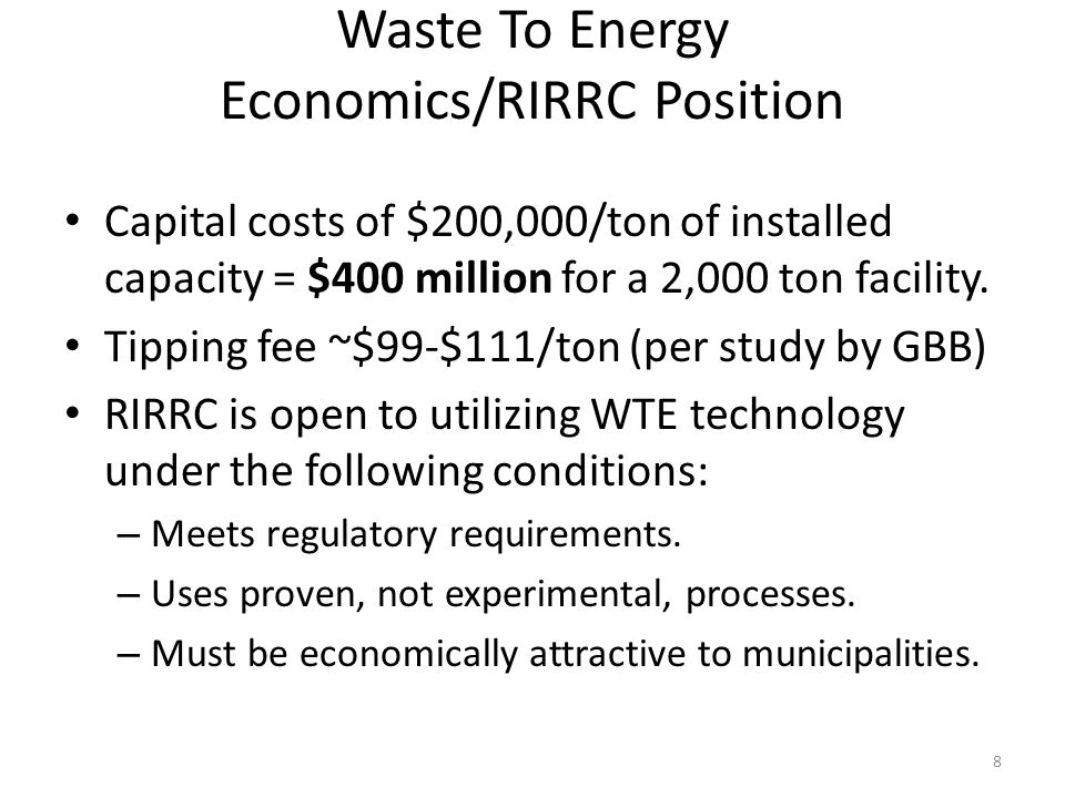 Waste To Energy Economics/RIRRC Position Capital costs of $200,000/ton of installed capacity = $400 million for a 2,000 ton facility.