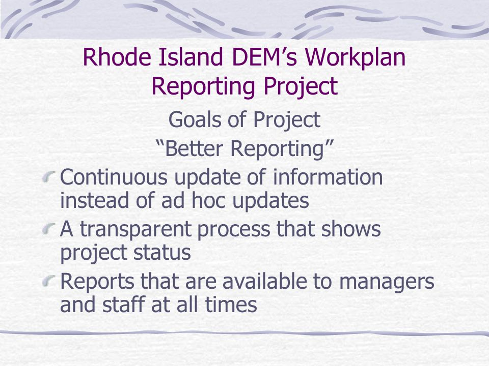 Rhode Island DEM's Workplan Reporting Project Goals of Project Better Reporting Better Vertical Definition of Tasks Increased Accountability Increased Management Flexibility
