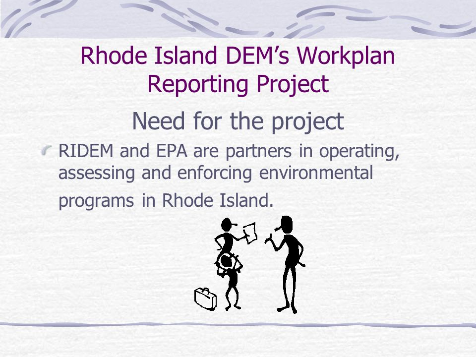 Rhode Island DEM's Workplan Reporting Project Description of Project Goals of Project Project Development Process Work Elements Main Page Reports Database