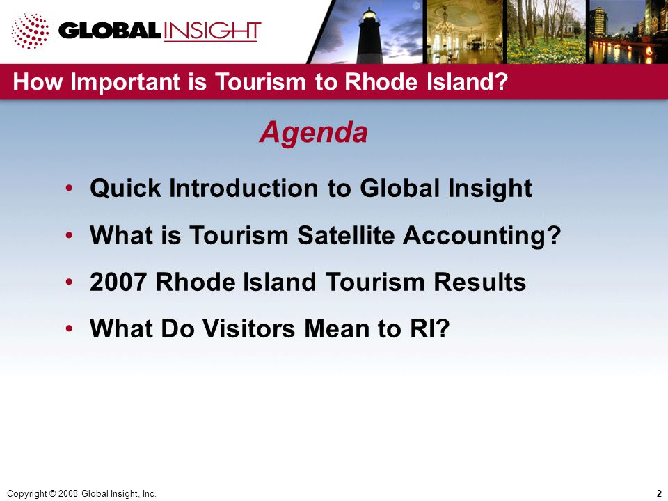 Copyright © 2008 Global Insight, Inc.2 Quick Introduction to Global Insight What is Tourism Satellite Accounting.