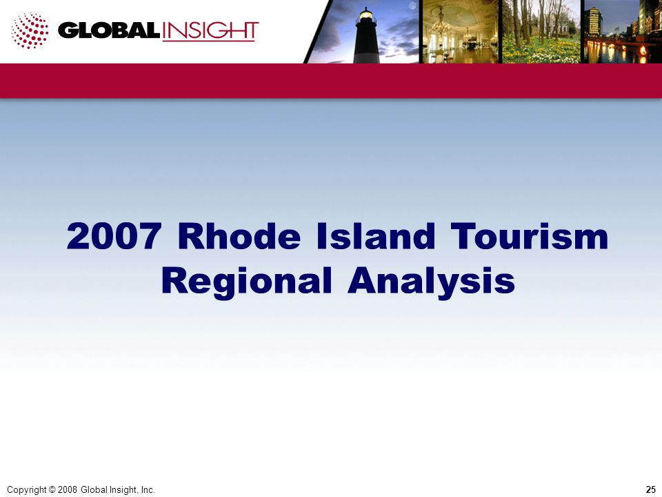 Copyright © 2008 Global Insight, Inc.25 2007 Rhode Island Tourism Regional Analysis